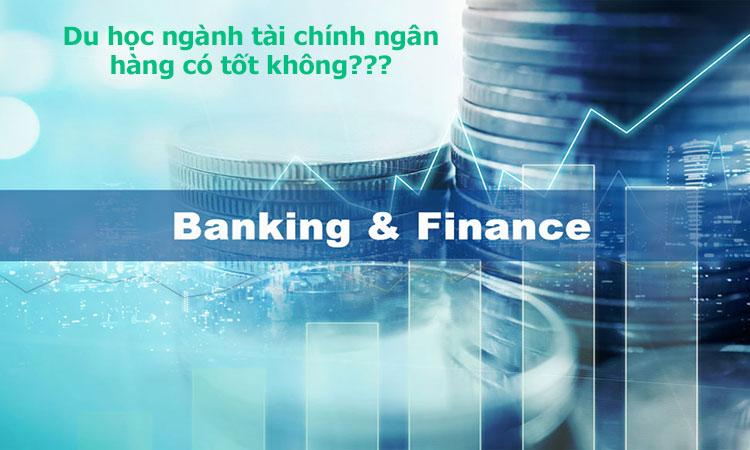 Du học ngành tài chính ngân hàng có tốt không